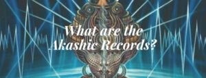 What are the Akashic Records?