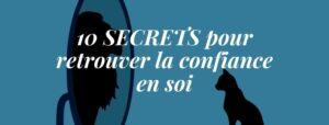 10 SECRETS pour retrouver la confiance en soi